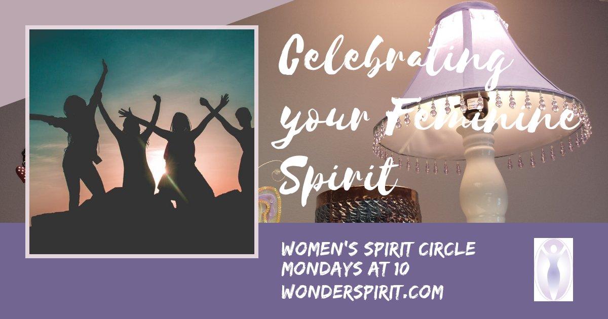 celebrating you feminine spirit, women's spirit circle, mondays at 10, www.wonderspirit.com